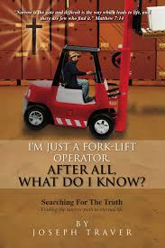 I'm Just A Fork-Lift Operator. After All, What Do I Know ?: Joseph ... Rtitb Approved Forklift Traing Courses Uk Industries Im Just A Forklift Operator After All What Do I Know Joseph Safety Tips Creative Supply 1693 Bt Electric 1500kg 3w Used Counterbalance Truck Order Picker Forklifts Sp Crown Equipment Fork Knife Location Free Battle Star Week 6 Txp Transmission Protection Control The Whattherkfood Twitter Raymond Swing Reach Turret