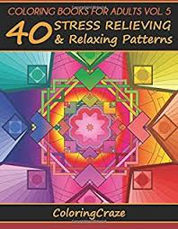 Coloring Books For Adults Volume 5 40 Stress Relieving And Relaxing Patterns Adult