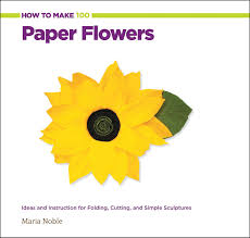 How To Make 100 Paper Flowers Ideas And Instruction For Folding Cutting Simple Sculptures Maria Noble 0052944019235 Amazon Books
