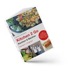 kitchen 2 go das koch und backbuch auf und englisch