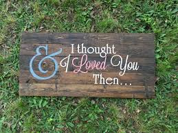 And I Thought I Loved by And I Thought I Loved You Then Country Lyrics Wood Sign