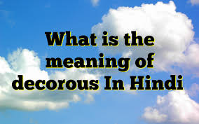 what is the meaning of decorous in hindi meaning of decorous in