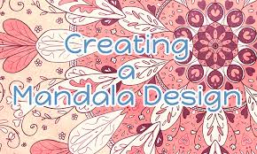 Creating Mandala Designs Why We Love Mandalas