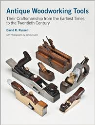 antique woodworking tools their craftsmanship from the earliest