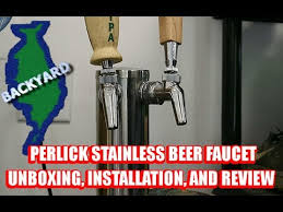 Perlick Stainless Beer Faucet by Perlick Beer Faucet Un Boxing Installation U0026 Review Youtube