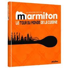 livre cuisine marmiton cuisine du monde les meilleures recettes de marmiton le tour du