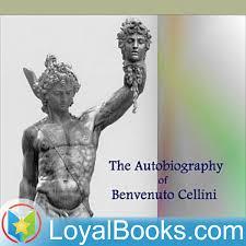 The Autobiography Of Benvenuto Cellini By
