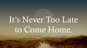 It s Never Too Late to e Home Standalone – outpost Church Messages