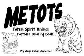 The Metots Totem Spirit Animal Postcard Coloring Book Will Be A 5x 7 Softcover Featuring At Least 20 Pages Of Different To Color