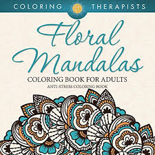 Floral Mandalas Coloring Book For Adults AntiStress IMPORTANT EBOOK Edition Of This
