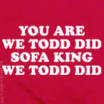 you are sofa king we todd did t shirt you are sofa king we todd