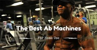 Best Ab Machines for Home Use 2016 2017 FOR ANY BUDGET