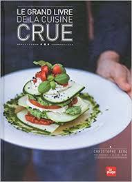 cuisiner cru 70 recettes food amazon fr le grand livre de la cuisine crue christophe berg