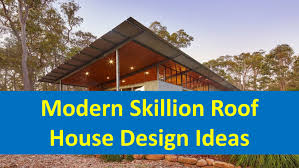Slant Roof Shed Plans Free by Modern Skillion Roof House Design Ideas Youtube
