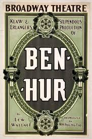 Da Peca Ben Hur Que Estreou Na Broadway Em 1899 E Ficou Cartaz Ate 1920 Quando Foi Encerrada A Mesma Baseou Se No Romance Do General Lew Wallace