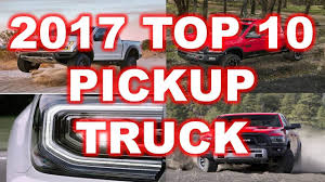 100 Top 10 Trucks 2017 Pickup Truck Best 4x4 For 2017 You Must Drive