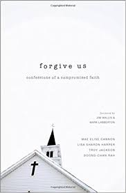 Forgive Us Confessions Of A Compromised Faith Mae Elise Cannon Lisa Sharon Harper Troy Jackson Soong Chan Rah 0025986515966 Amazon Books