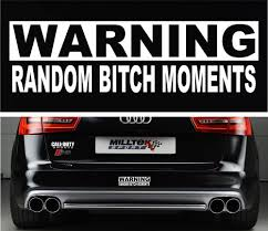 Warning Random Bitch Moments Funny Bumper Sticker Vinyl Decal Car ... Diesel Truck Bumper Stickers And Van Filepickup Truck With Ron Paul Bumper Sticker 22685319jpg Vehicle 26 Of The Funniest Ever Robert Samuelson Nation Orange County Register Usa Flag Thin Blue Line Car Sticker Decal Vinyl Police Hotmeini Maine Me Personalized Lettering Art For How To Remove A From Or Smartguy Yeti Punisher Skull Laptop Comic Butterfly Decals Jdm Auto Window Heart Obama Look Fat Buy Soul Eater Anime In Cheap