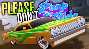 PLEASE DON'T PIMP MY RIDE - YouTube My Car Final For Gta San Andreas Pimp My Ride Youtube Gaming Lets Play 18 Wheels Of Steel American Long Haul 013 German Wash Game Android Apps On Google Street Racing Short Return The Post Your Pimp Decks Here Commander Edh The Mtg V Pimp My Ride Bravado Rattruck Hill Climb 2 Jeep Tunning Parts New 5 On Tour 219 Dune Fav Customization 6x07 Lailas 1998 Plymouth Grand Voyager Expresso Ep3 Nissan 240x Simplebut Fly