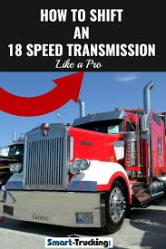 100 Semi Truck Transmission How To Shift An 18 Speed Like A Pro