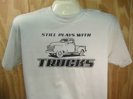 Still Plays With Trucks Funny Car/Truck-Guy T-shirt 100% Cotton S-XXXL Toddler Tonka Truck Red Tshirt Intertional Lonestar T Shirt Ih Gear The Peach Youth Sizes Now Available Amazoncom Hot Shirts Ford Classic Trucks White Pickup F Ipdent My Name Is Gonzales Longsleeve Black Pick Up Muscle Car Rod Monkey Mens Summer Fire Gift Camel Towing Men Funny Tow Idea College Party American Simulator Tshirt White Scs Software Btg Cross Skate Skate Clothing Co