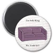 Im Sofa King We Todd Ed by Sofa King Gifts On Zazzle