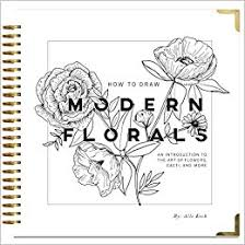 Amazon How To Draw Modern Florals An Introduction The Art Of Flowers Cacti And More 9781944515508 Alli Koch Paige Tate Select Books
