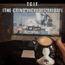 Tgif The Grind Includes Friday GIF