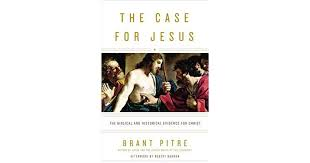 The Case For Jesus Biblical And Historical Evidence Christ By Brant Pitre