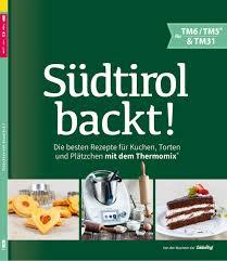südtirol backt die besten rezepte für kuchen torten und