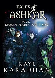 Broken Blades Dont Sing Tales Of Ashkar Book 1 On Kindle