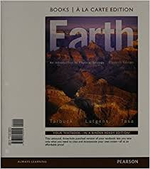 Earth An Introduction To Physical Geology Books A La Carte Edtion 11th Edition Edward J Tarbuck Frederick K Lutgens Dennis G Tasa 9780321820945