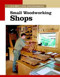 Small Woodworking Shops New Best Of Fine Editors 0094115586863 Amazon Books