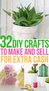 32 Crafts To Make And Sell For Extra Money From Home These Easy DIY