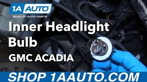 how to install replace inner headlight bulb 2012 gmc acadia buy