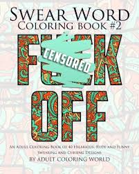 Amazon Swear Word Coloring Book 2 An Adult Of 40 Hilarious Rude And Funny Swearing Cursing Designs Gift