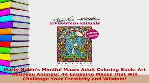 PDF Marty Nobles Mindful Mazes Adult Coloring Book Art Nouveau Animals 44 Engaging Download Online