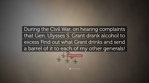 Abraham Lincoln Quote During The Civil War On Hearing Complaints That Gen