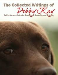 Ebook The Collected Writings Of Debby Kay Reflections On Labrador Retrievers Breeding And Training