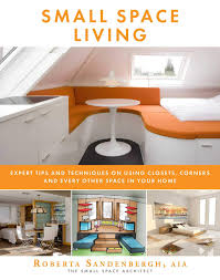 100 Interior Design Tips For Small Spaces Space Living Expert And Techniques On Using Closets