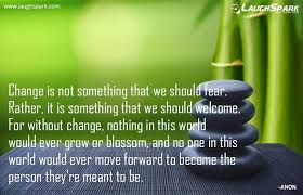 Change Is Not Something That We Should Fear