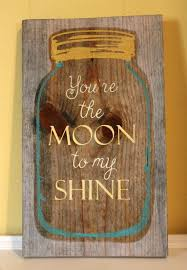 Youre The Moon To My Shine Moonshine Sign Wooden Wall