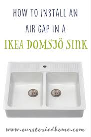 Ikea Domsjo Double Sink Cabinet by How To Install An Air Gap In Your Ikea Domsjö Sink Our Storied Home