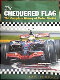 The Chequered Flag 100 Years Of Motor Racing Amazoncouk Ivan Rendall Nigel Mansell 9780297835509 Books