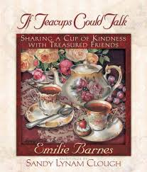 If Teacups Could Talk: Sharing A Cup Of Kindness With Treasured ... The Spirit Of Loveliness By Emilie Barnes 1992 Hardcover Ebay Good Manners For Todays Kids Teaching Your Child The Right Best 25 And Ideas On Pinterest Noble Books Heart Celebrating Joy Being A Woman More Hours In My Day Proven Ways To Organize Home Book Sue Your Bible Art Journaling Study Or Event 1arthouse 76 Best Daily Devotional Books Images A Little Book Courtesy Kindness Young Ladies Princess Making Royal Guide Becoming Girl 038 O Hollow World Martha Wells