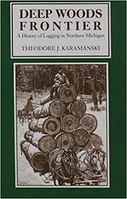Deep Woods Frontier A History Of Logging In Northern Michigan Great Lakes Books Series Complete Numbers Starting With 1 1st Ed Edition