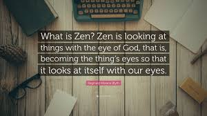100 What Is Zen Design Reginald Horace Blyth Quote Is Is Looking At Things