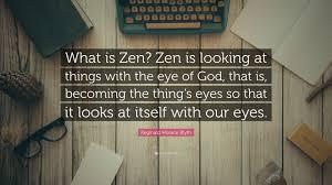 100 What Is Zen Design Reginald Horace Blyth Quote Is Is Looking At
