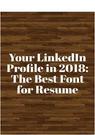 Your LinkedIn Profile In 2018: The Best Font Resume What Your Resume Should Look Like In 2018 Money 20 Best And Worst Fonts To Use On Your Resume Learn Best Paper Color Fonts Example For A For Duynvadernl Of 2019 Which Font Avoid In Cool Mmdadco Great Nadipalmexco Font Tjfsjournalorg Polished Templates Elegant Professional Samples Heres What Should Look Like Pin By Examples Pictures Monstercom