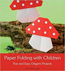 Paper Folding With Children Fun And Easy Origami Projects Alice Hornecke Anna Cardwell 9781782501749 Amazon Books